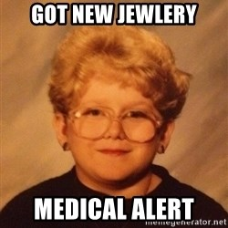 60 year old - GOT new Jewlery Medical Alert