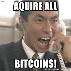 Chinese Factory Foreman - Aquire all BITCOINS!