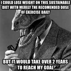 Real_Life_Philosoraptor - i could lose weight on this sustainable diet with merely the recomended dose of exercise daily but it would take over 2 years to reach my goal