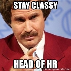 You stay classy - stay classy head of hr