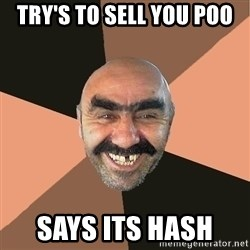 Provincial Man - Try's to sell you poo says its hash