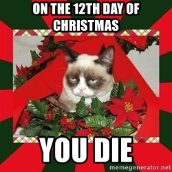 GRUMPY CAT ON CHRISTMAS - on the 12th day of christmas You die