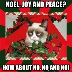 GRUMPY CAT ON CHRISTMAS - noel, joy and Peace? how about no, no and no!