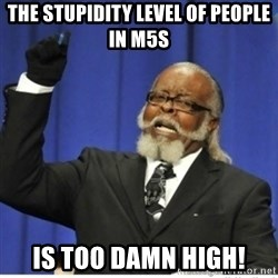 too damn high guy - The stupidity level of people in m5s is too damn high!