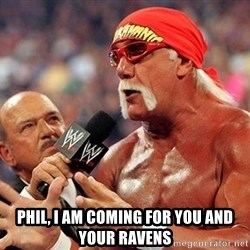 Hulk Hogan TKE -  Phil, I am coming for you and your ravens