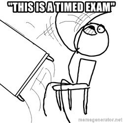 """Desk Flip Rage Guy - """"This is a timed exam"""""""