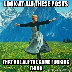 Julie Andrews looking for a fuck to give - Look at all these posts that are all the same fucking thing