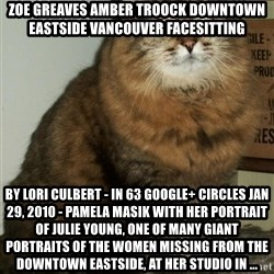 ZOE GREAVES DTES VANCOUVER - ZOE GREAVES AMBER TROOCK downtown eastside vancouver facesitting by Lori Culbert - in 63 Google+ circles Jan 29, 2010 - Pamela Masik with her portrait of Julie Young, one of many giant portraits of the women missing from the Downtown Eastside, at her studio in ...