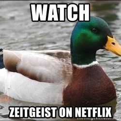Actual Advice Mallard 1 - watch zeitgeist on netflix