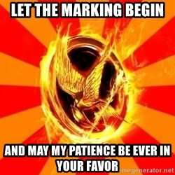 Typical fan of the hunger games - Let the Marking begin And may my patience be ever in your favor