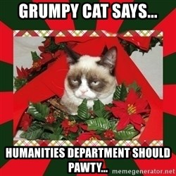 GRUMPY CAT ON CHRISTMAS - Grumpy Cat says... Humanities department should pawty...