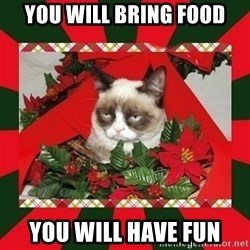 GRUMPY CAT ON CHRISTMAS - YOu WIlL BRING FOOD YOU WILL HAVE FUN