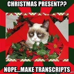 GRUMPY CAT ON CHRISTMAS - Christmas present?? NOPE...make transcripts