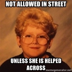 60 Year-Old Girl - Not allowed in street unless she is helped across