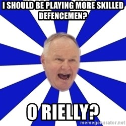 Crafty Randy - i should be playing more skilled defencemen? o rielly?