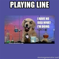 I don't know what i'm doing! dog - PLAYING LINE