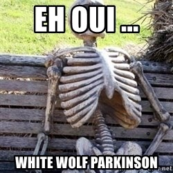 Waiting skeleton meme - eh oui ... white wolf parkinson