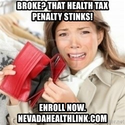 Broke bitches - broke? THAT health tax penalty stinks!  enroll now. nevadahealthlink.com
