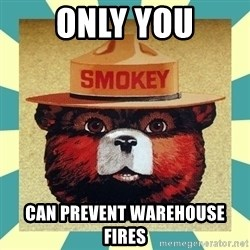 Smokey the Bear - Only You Can Prevent warehouse fires