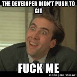 Nick Cage - the developer didn't push to git FUCK ME