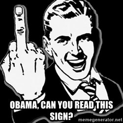 fuck you guy -  obama, can you read this sign?