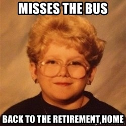 60 year old - MISSES THE BUS BACK TO THE RETIREMENT HOME