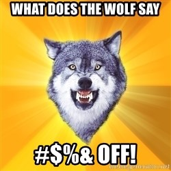 Courage Wolf - What does the wolf say #$%& off!