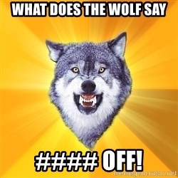 Courage Wolf - what does the wolf say #### off!