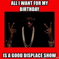 2 chainz valentine - all i want for my birthday is a good displace show