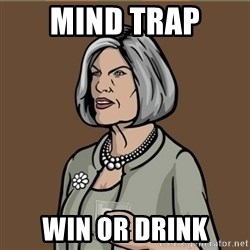 Malory Archer - mind trap win or drink