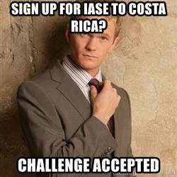 Barney StinsonHIMYM - sign up for iase to costa rica? CHallenge accepted