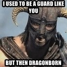 Skyrim Meme Generator - I used to be a guard like you but then dragonborn