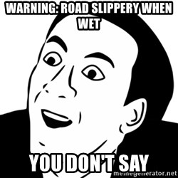 nicholas cage you dont say - warning: road slippery when wet you don't say