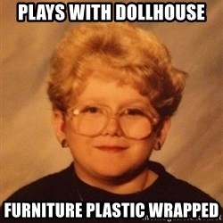 60 year old - Plays with dollhouse furniture plastic wrapped