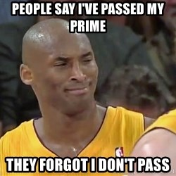 kobe beann - People say i've passed my prime They forgot i don't pass