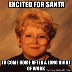 60 Year-Old Girl -  Excited for santa to come home after a long night of work