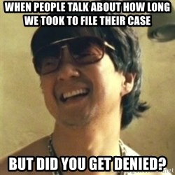 Mr chow 2 - when people talk about how long we took to file their case BUT DID YOU GET DENIED?