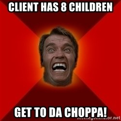 Angry Arnold - Client has 8 children get to da choppa!