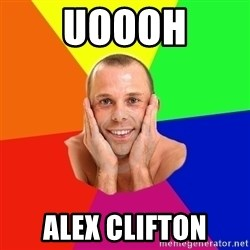 Really, really, really, REALLY gay guy - uoooh ALEX CLIFTON