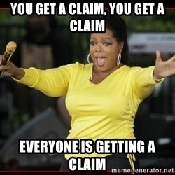 Overly-Excited Oprah!!!  - You get a claim, you get a claim EVERYone is getting a claim