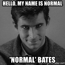 norman bates - hello, my name is normal 'normal' bates