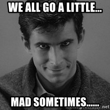 norman bates - We all go a little... mad sometimes......