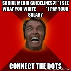Angry Arnold - SOCIAL MEDIA gUIDELINES?! * i SEE WHAT YOU WRITE           * I PAY YOUR SALARY CONNECT THE DOTS
