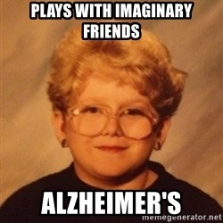 60 year old - Plays with imaginary friends alzheimer's