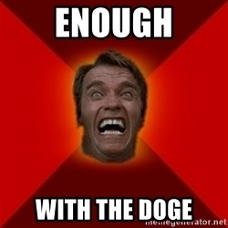 Angry Arnold - ENOUGH With the doge