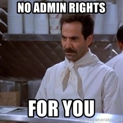 soup nazi - No Admin rights for you