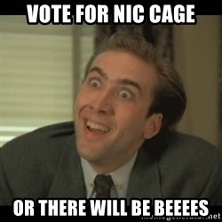 Nick Cage - Vote for Nic cage or there will be beeees