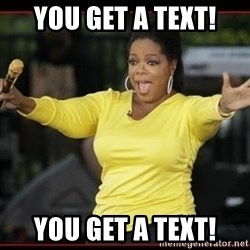 Overly-Excited Oprah!!!  - YOU GET A TEXT! YOU GET A TEXT!