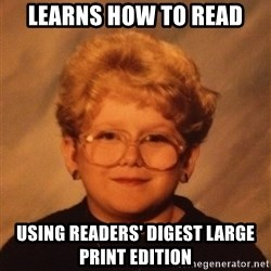 60 Year-Old Girl - Learns how to read using readers' digest large print edition