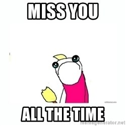 sad do all the things - miss you all the time